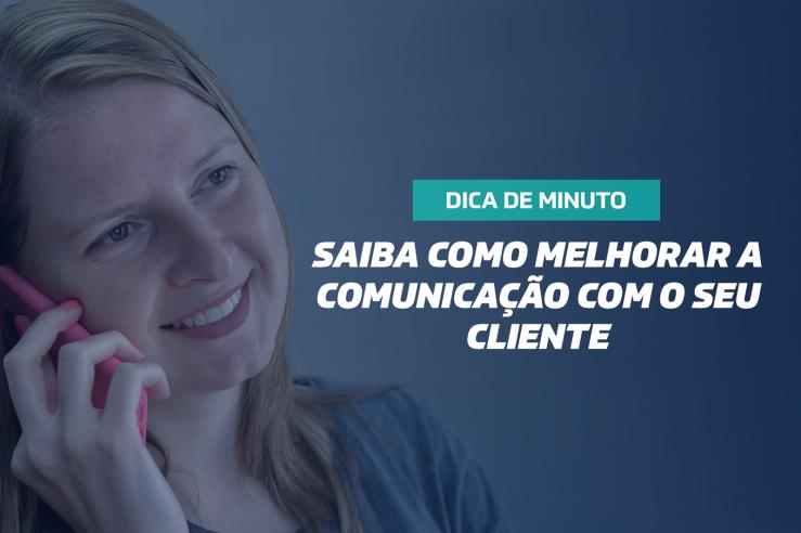 Saiba como melhorar a comunicação com o seu cliente