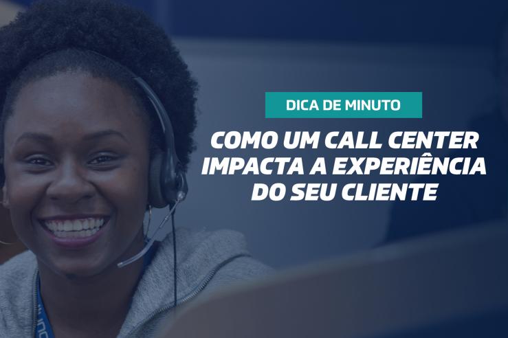 Como um call center impacta a experiência do seu cliente